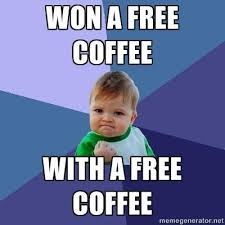 Modern expression, meme. Pic of baby punching air and saying WON A FREE COFFEE...WITH A FREE COFFEE.